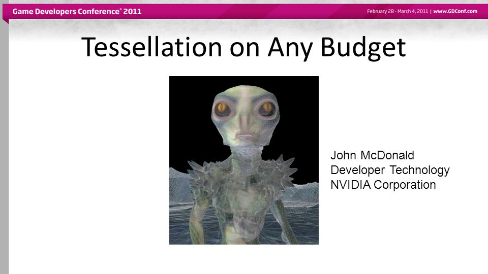 Tessellation on Any Budget John McDonald Developer Technology NVIDIA Corporation