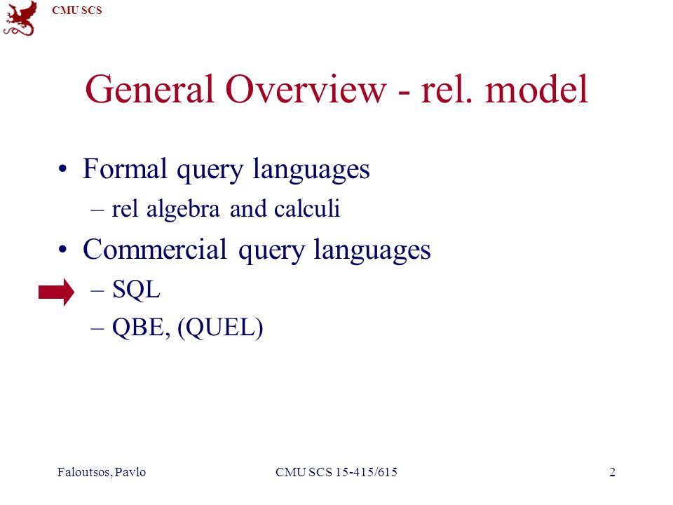 CMU SCS Faloutsos, PavloCMU SCS 15-415/6152 General Overview - rel. model Formal query languages –rel algebra and calculi Commercial query languages –