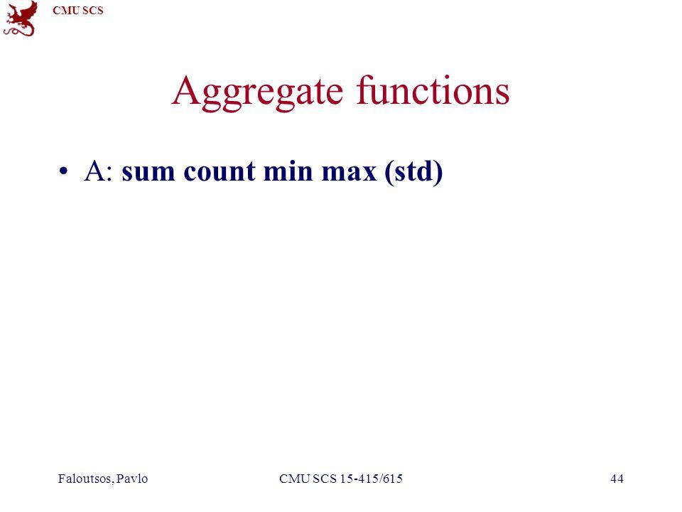 CMU SCS Faloutsos, PavloCMU SCS 15-415/61544 Aggregate functions A: sum count min max (std)