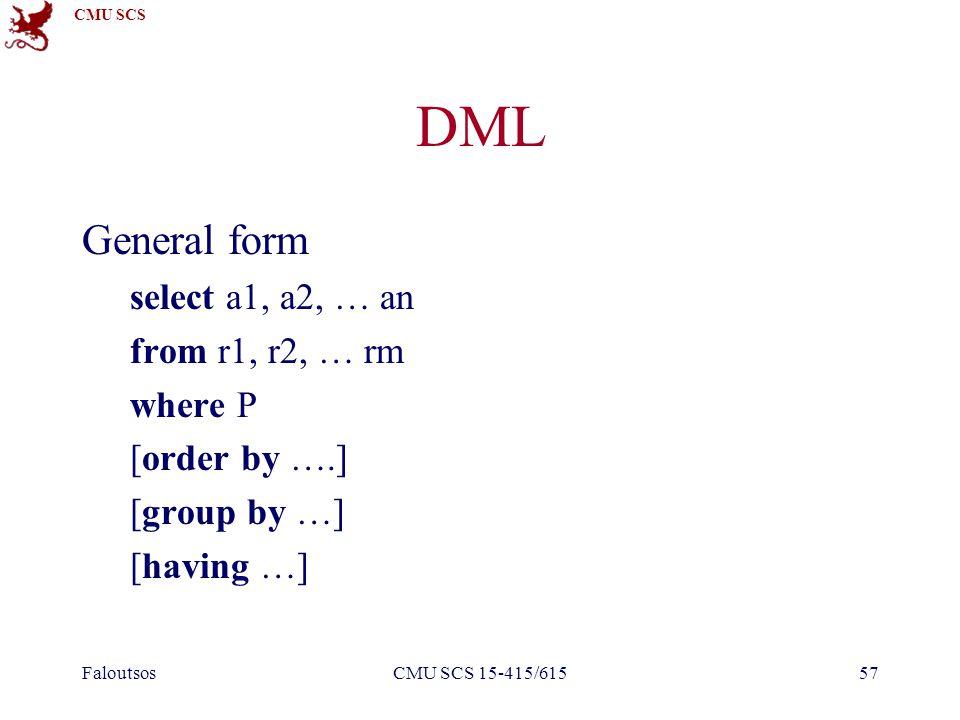 CMU SCS FaloutsosCMU SCS 15-415/61557 DML General form select a1, a2, … an from r1, r2, … rm where P [order by ….] [group by …] [having …]