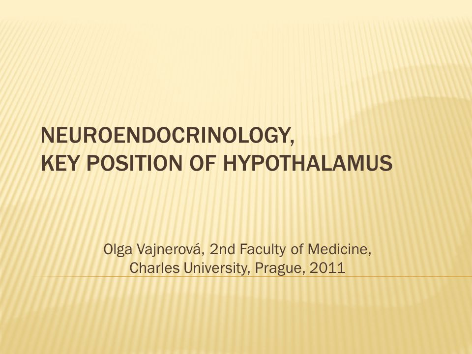 NEUROENDOCRINOLOGY, KEY POSITION OF HYPOTHALAMUS Olga Vajnerová, 2nd Faculty of Medicine, Charles University, Prague, 2011