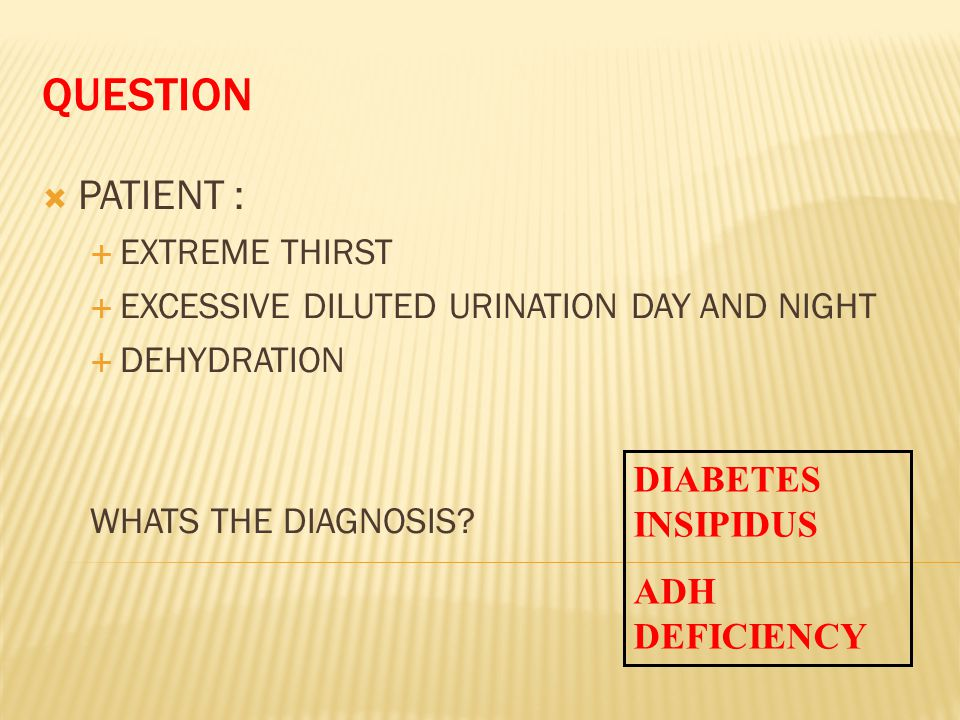 QUESTION  PATIENT :  EXTREME THIRST  EXCESSIVE DILUTED URINATION DAY AND NIGHT  DEHYDRATION WHATS THE DIAGNOSIS.