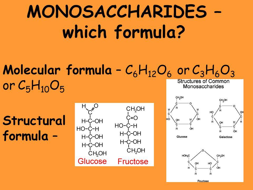 MONOSACCHARIDES – which formula? Molecular formula – C 6 H 12 O 6 or C 3 H 6 O 3 or C 5 H 10 O 5 Structural formula –