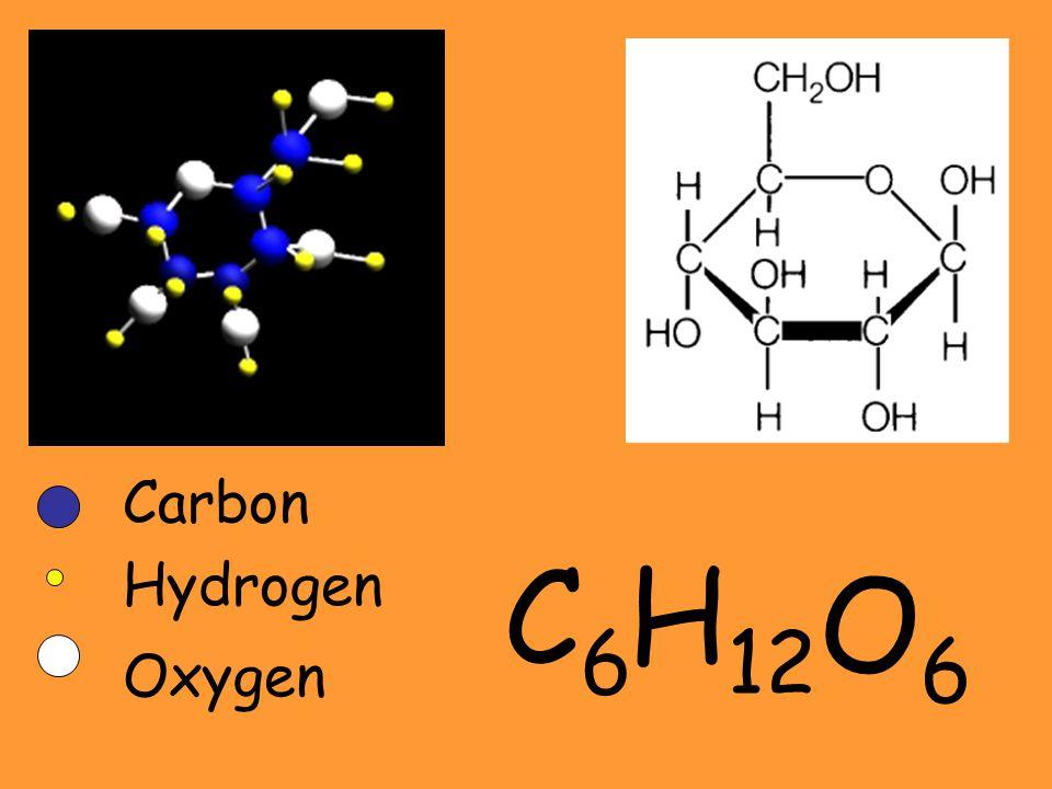Hydrogen Carbon Oxygen C6C6 H 12 O6O6