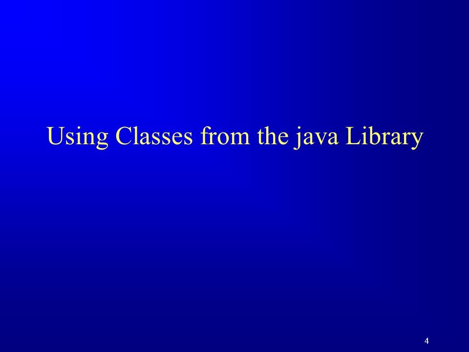 Using Classes from the java Library 4