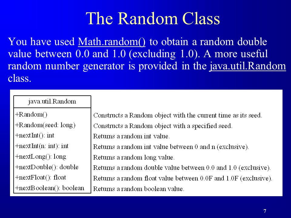7 The Random Class You have used Math.random() to obtain a random double value between 0.0 and 1.0 (excluding 1.0).