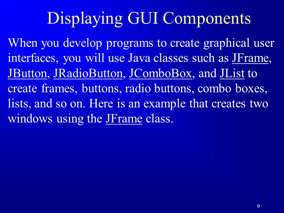 20 Adding GUI Components to Window You can add graphical user interface components, such as buttons, labels, text fields, combo boxes, lists, and menus, to the window.