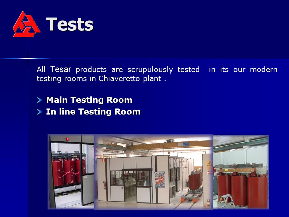 Tests All Tesar products are scrupulously tested in its our modern testing rooms in Chiaveretto plant. Main Testing Room Main Testing Room In line Tes