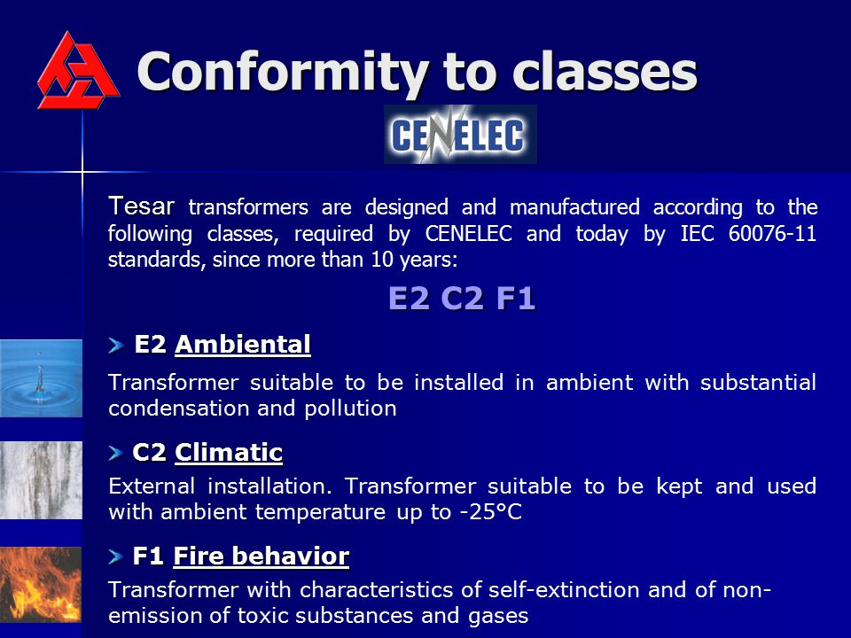 Conformity to classes Tesar Tesar transformers are designed and manufactured according to the following classes, required by CENELEC and today by IEC