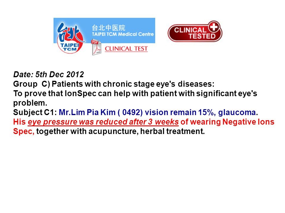 Date: 5th Dec 2012 Group C) Patients with chronic stage eye s diseases: To prove that IonSpec can help with patient with significant eye s problem.