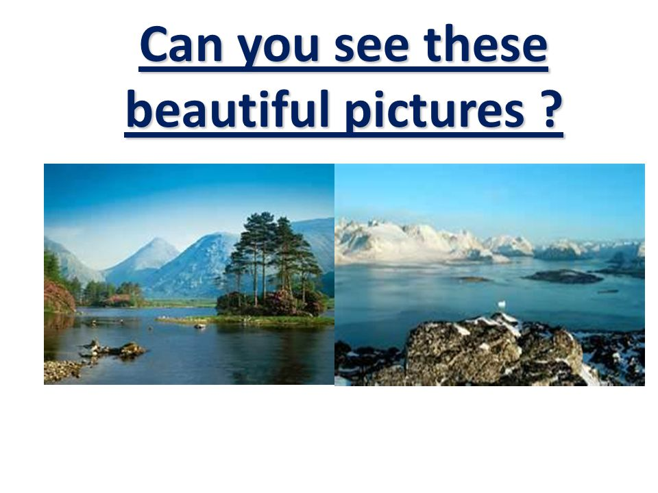 Can you see these beautiful pictures