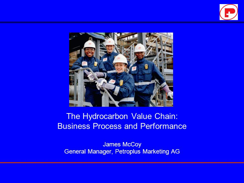 The Hydrocarbon Value Chain The Markets The Assets Exploration & Production Logistics Refining Primary Distribution The Brand Secondary Distribution Stations and C-Stores Crude Markets FOB Crude Markets CIF Spot Products Bulk Products In Transit Bulk Products At Terminal Products Dealer Tank Wagon