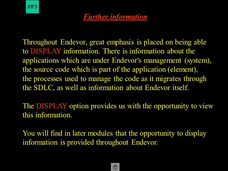 -------------- Endevor for OS/390 Primary Options Menu ---------------------- Option ===> 0 STNDARDS - Specify Endevor ISPF STNDARD parameters 1 DISPLAY - Perform Display functions 2 FOREGROUND - Execute Foreground Actions 3 BATCH - Perform Batch Action processing 4 ENVIRONMENT - Define or Modify Environment information 5 PACKAGE - Perform Foreground Package processing 6 BATCH PACKAGE - Perform Batch Package SCL Generation U USER MENU - Display user option menu T TUTORIAL - Display information about Endevor C CHANGES - Display summary of changes for this release of Endevor X EXIT - Exit the Endevor dialog Current environment: PREP (C) 1987,2000 Computer Associates International, Inc.