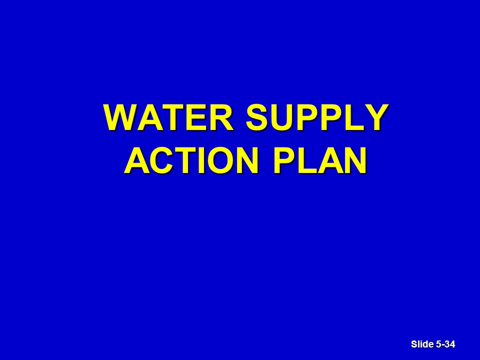 Slide 5-34 WATER SUPPLY ACTION PLAN