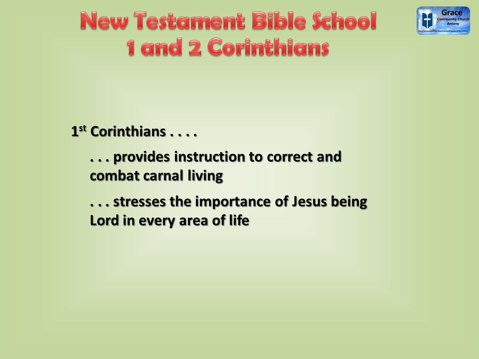 1 st Corinthians....... provides instruction to correct and combat carnal living...