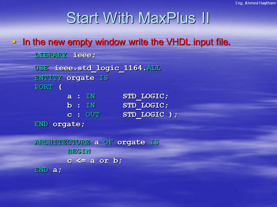  In the new empty window write the VHDL input file.