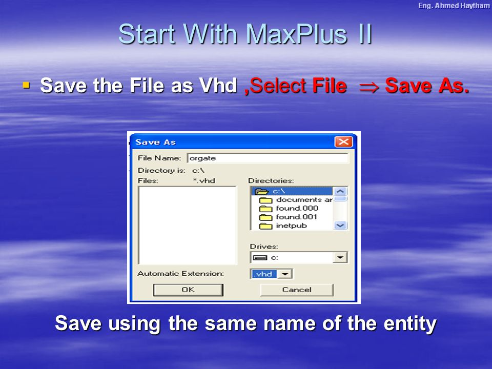  Save the File as Vhd,Select File  Save As. Save using the same name of the entity Start With MaxPlus II