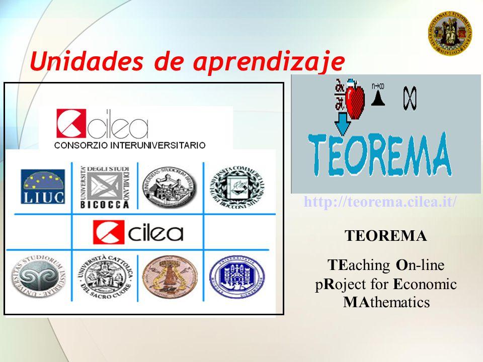 Unidades de aprendizaje http://teorema.cilea.it/ TEOREMA TEaching On-line pRoject for Economic MAthematics