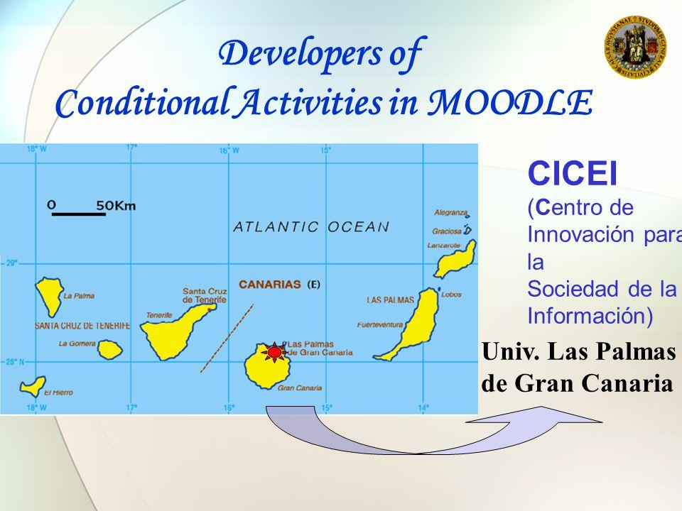 CICEI (Centro de Innovación para la Sociedad de la Información) Univ. Las Palmas de Gran Canaria Developers of Conditional Activities in MOODLE