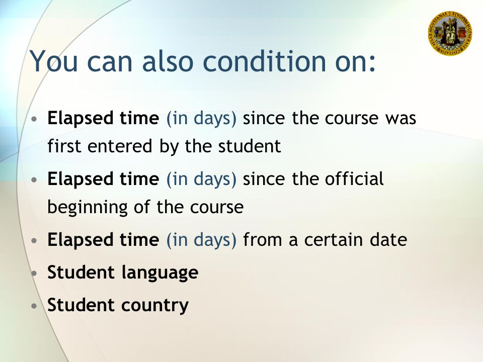 You can also condition on: Elapsed time (in days) since the course was first entered by the student Elapsed time (in days) since the official beginnin