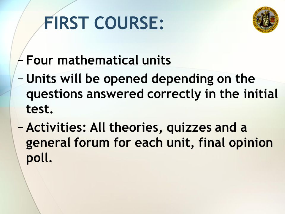 −Four mathematical units −Units will be opened depending on the questions answered correctly in the initial test. −Activities: All theories, quizzes a