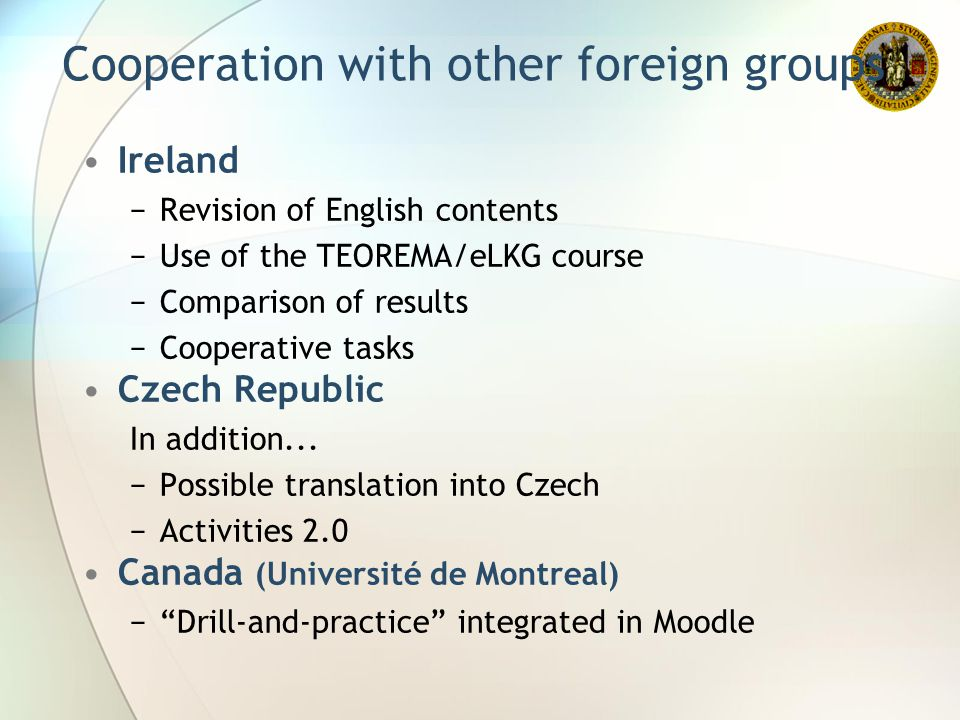 Cooperation with other foreign groups Ireland −Revision of English contents −Use of the TEOREMA/eLKG course −Comparison of results −Cooperative tasks