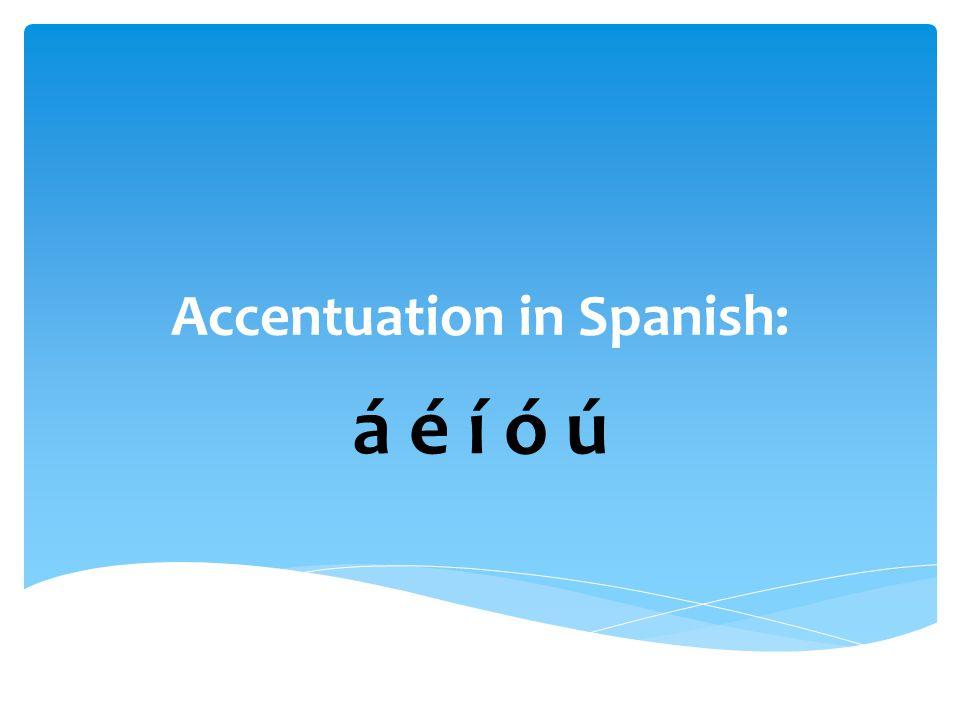 Accentuation in Spanish: á é í ó ú