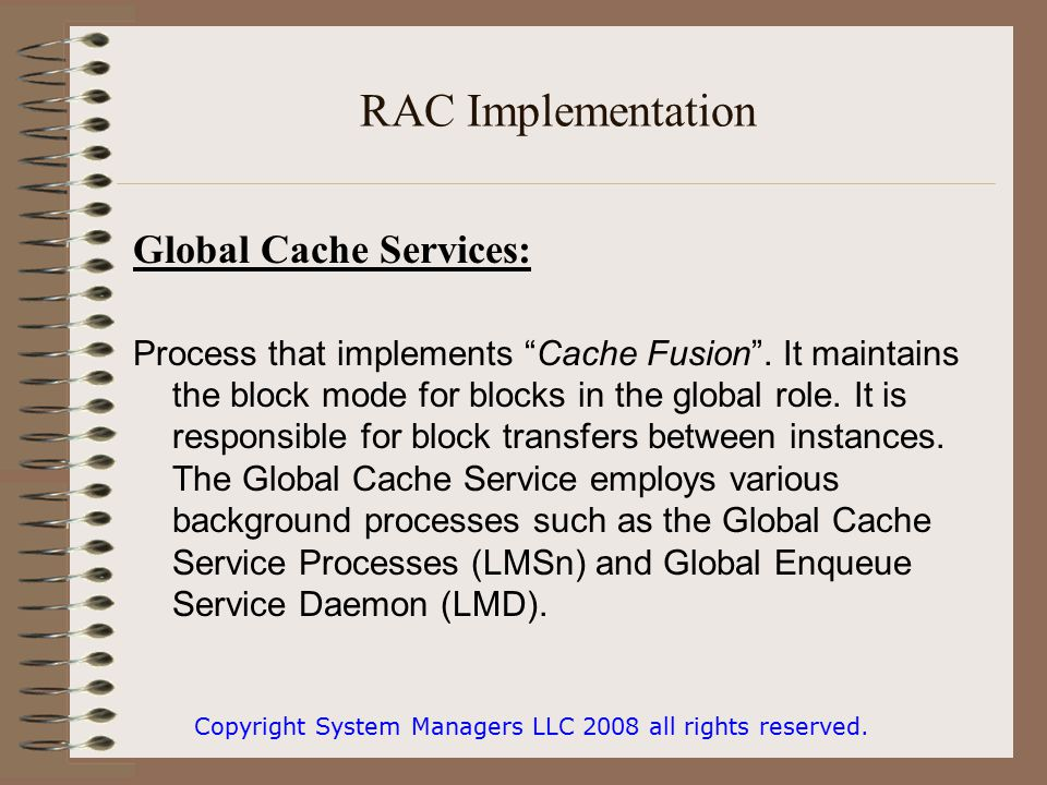 """RAC Implementation Global Cache Services: Process that implements """"Cache Fusion"""". It maintains the block mode for blocks in the global role. It is res"""