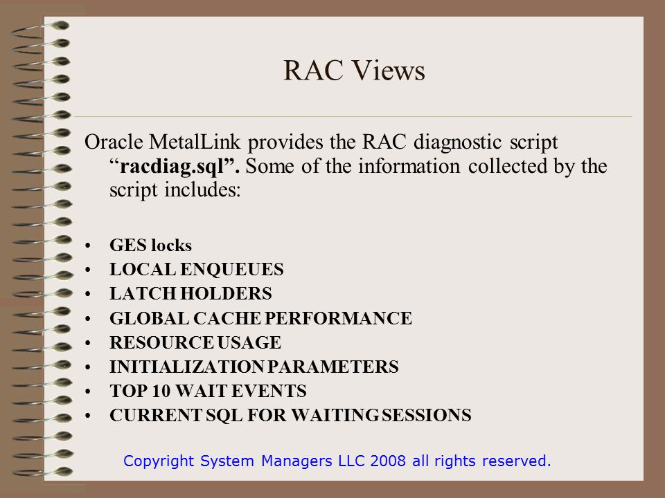 RAC Views Oracle MetalLink provides the RAC diagnostic script racdiag.sql .