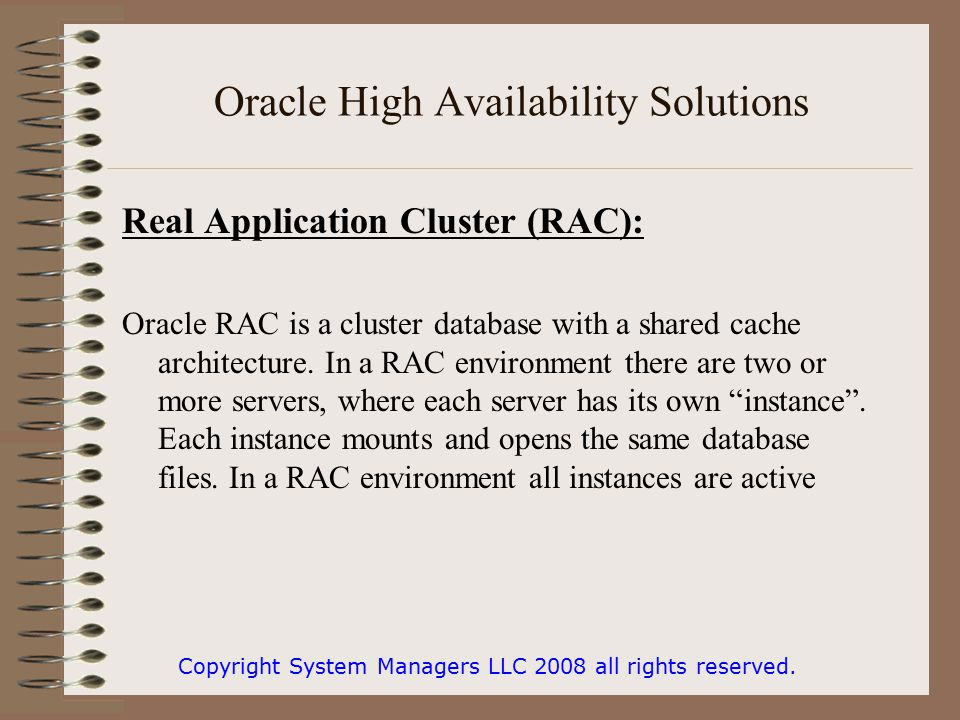 Oracle High Availability Solutions Real Application Cluster (RAC): Oracle RAC is a cluster database with a shared cache architecture. In a RAC environ