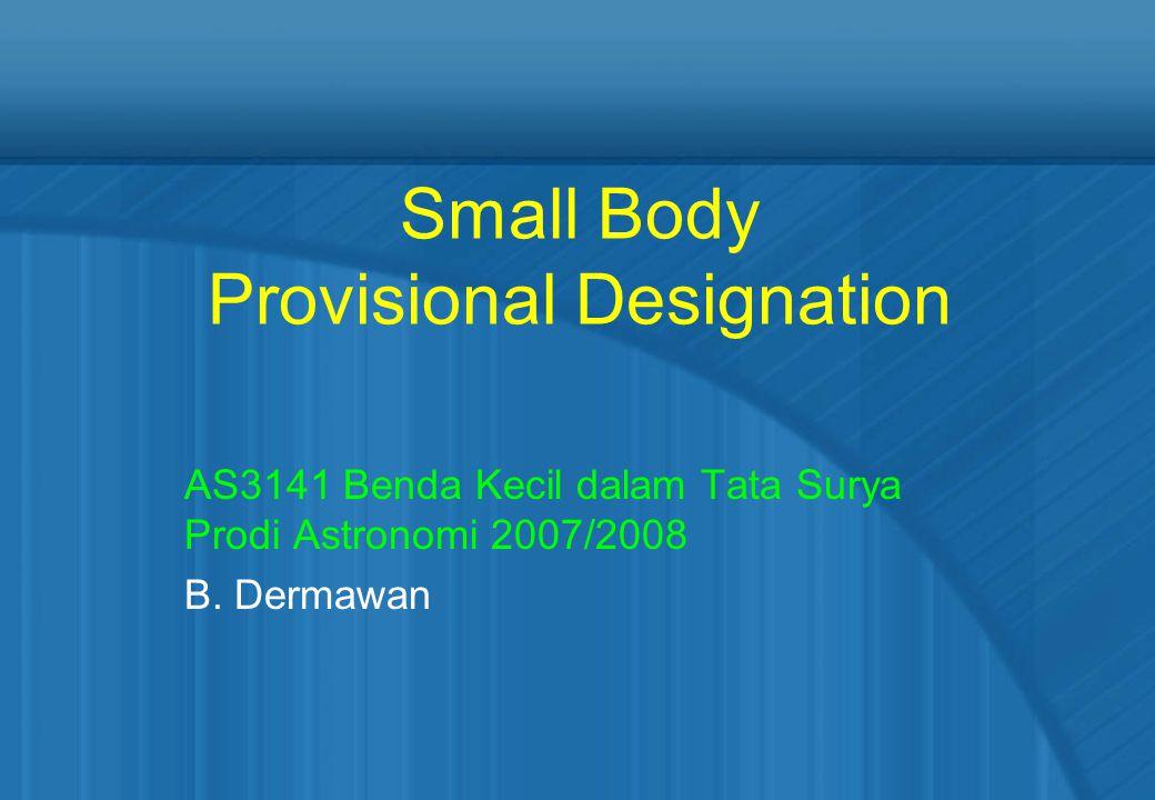 Small Body Provisional Designation AS3141 Benda Kecil dalam Tata Surya Prodi Astronomi 2007/2008 B.