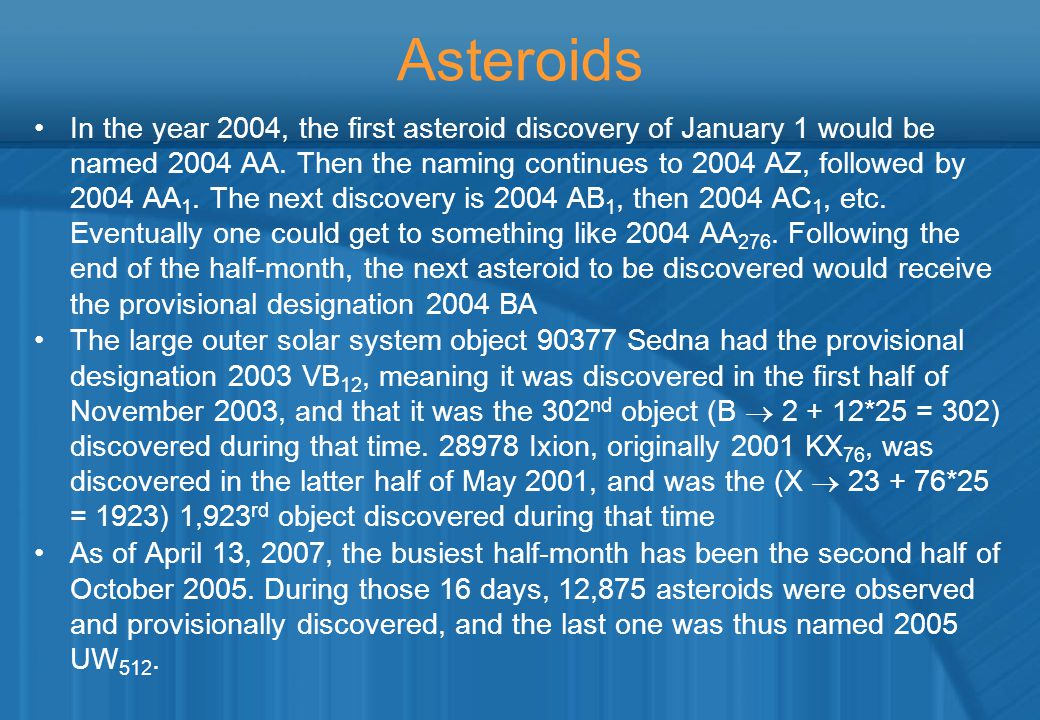 Asteroids In the year 2004, the first asteroid discovery of January 1 would be named 2004 AA.