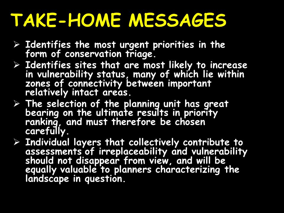 TAKE-HOME MESSAGES  Identifies the most urgent priorities in the form of conservation triage.