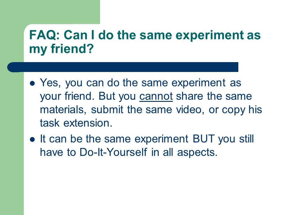 Yes, you can do the same experiment as your friend.
