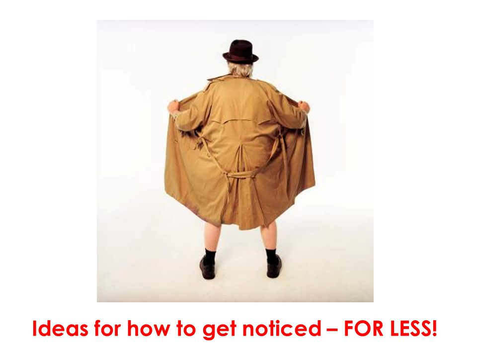 Ideas for how to get noticed – FOR LESS!