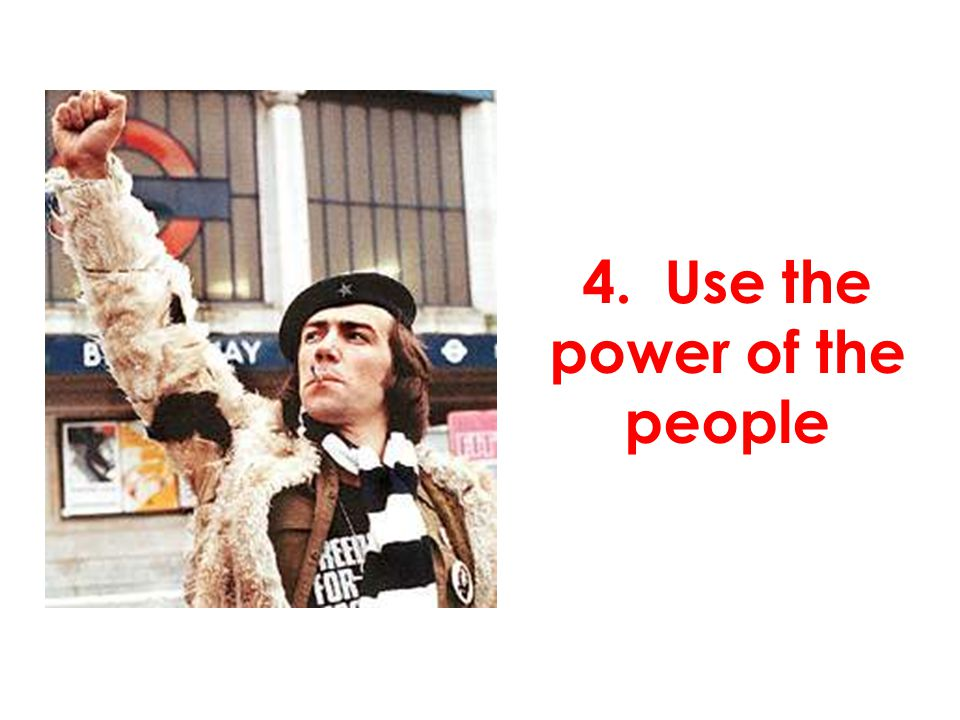 4. Use the power of the people