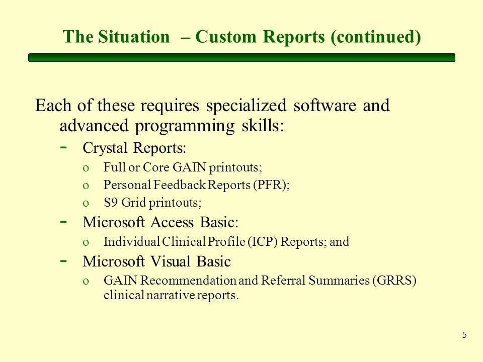 5 The Situation – Custom Reports (continued) Each of these requires specialized software and advanced programming skills: - Crystal Reports: oFull or