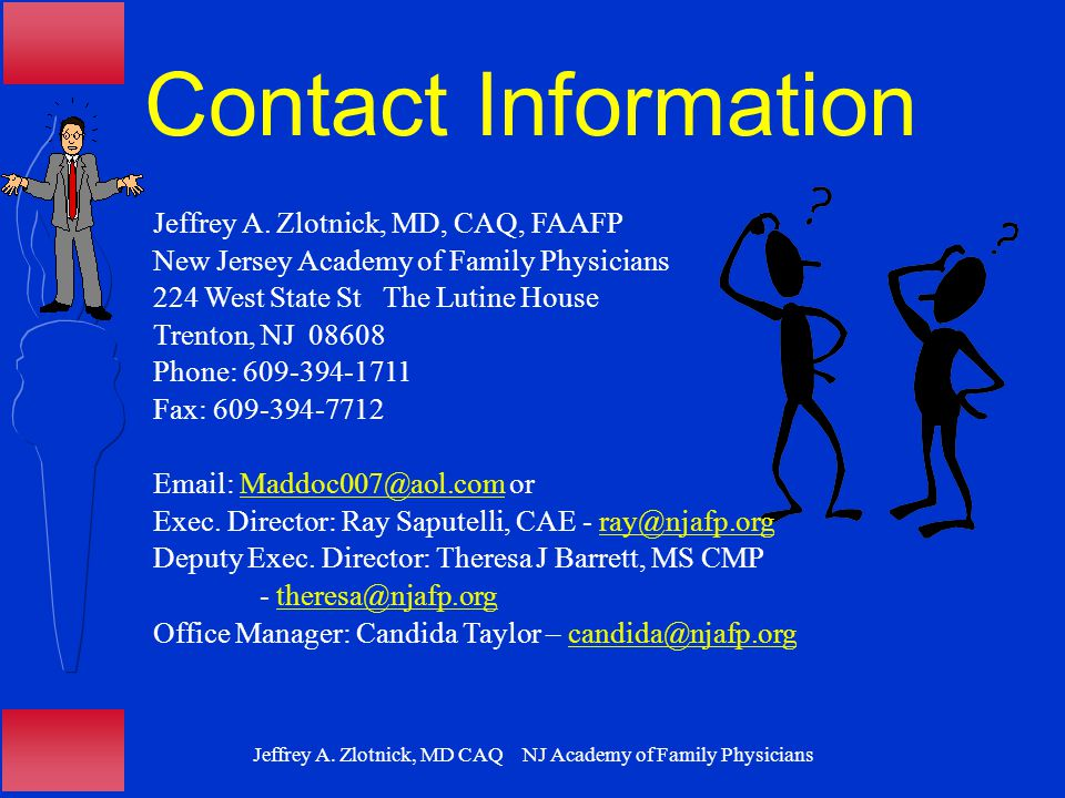 Jeffrey A. Zlotnick, MD CAQ NJ Academy of Family Physicians Contact Information Jeffrey A.