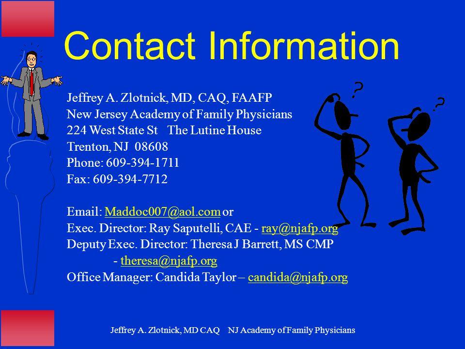 Jeffrey A. Zlotnick, MD CAQ NJ Academy of Family Physicians Contact Information Jeffrey A. Zlotnick, MD, CAQ, FAAFP New Jersey Academy of Family Physi