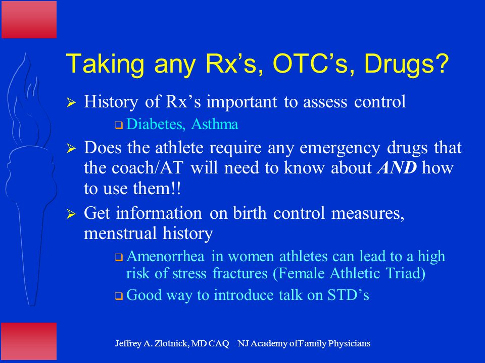 Jeffrey A. Zlotnick, MD CAQ NJ Academy of Family Physicians Taking any Rx's, OTC's, Drugs?  History of Rx's important to assess control  Diabetes, A