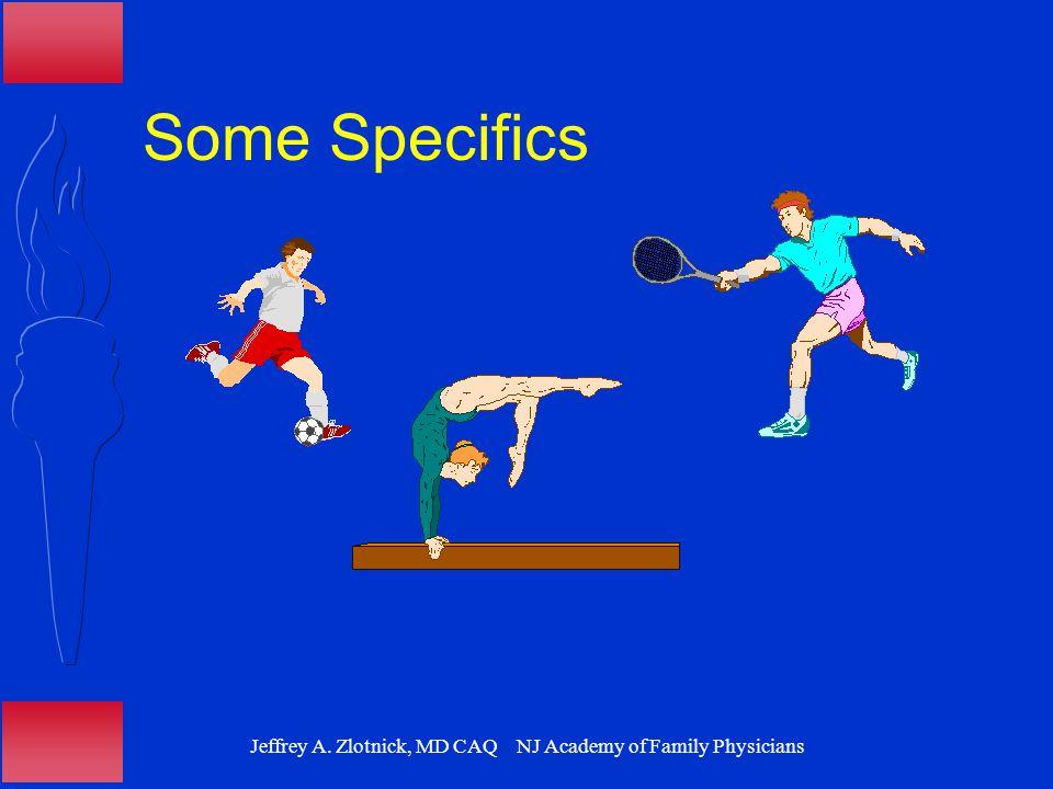 Jeffrey A. Zlotnick, MD CAQ NJ Academy of Family Physicians Some Specifics