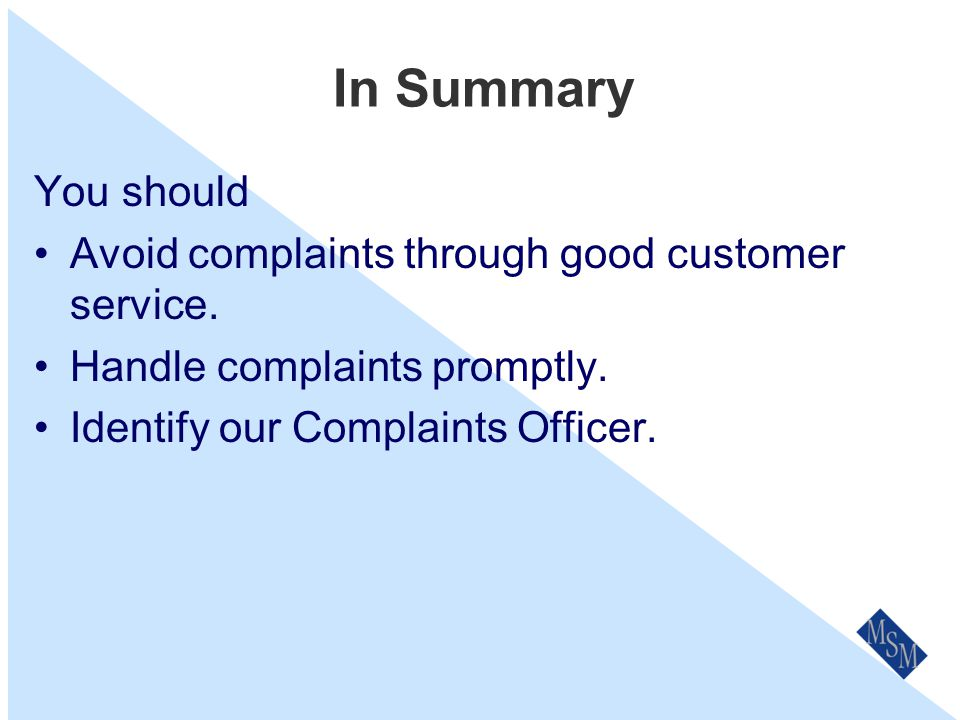 Review & Updates Our Complaints Policy & Procedures will be reviewed on an annual basis as part of our the Business Planning process.