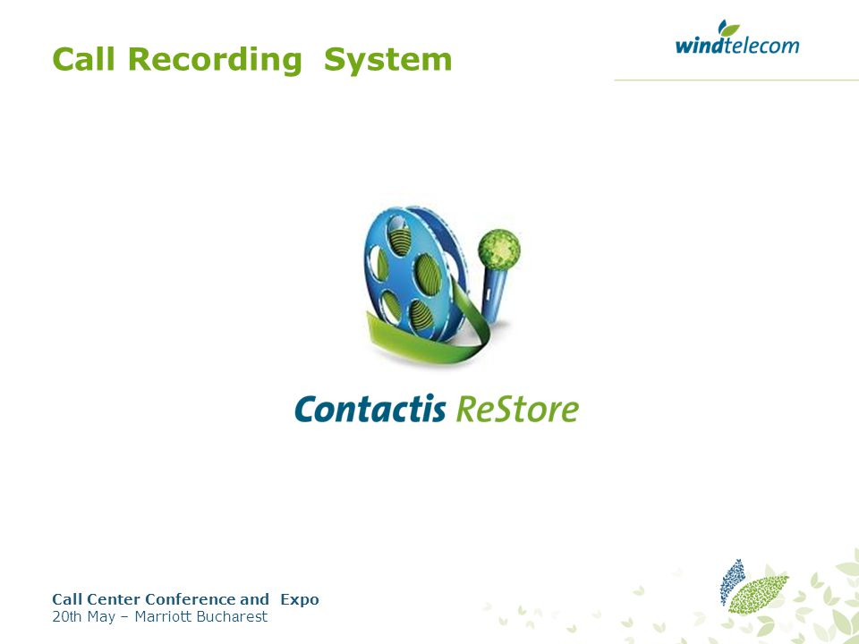 Call Recording System Call Center Conference and Expo 20 th Ma y – Marriott Buc ha rest