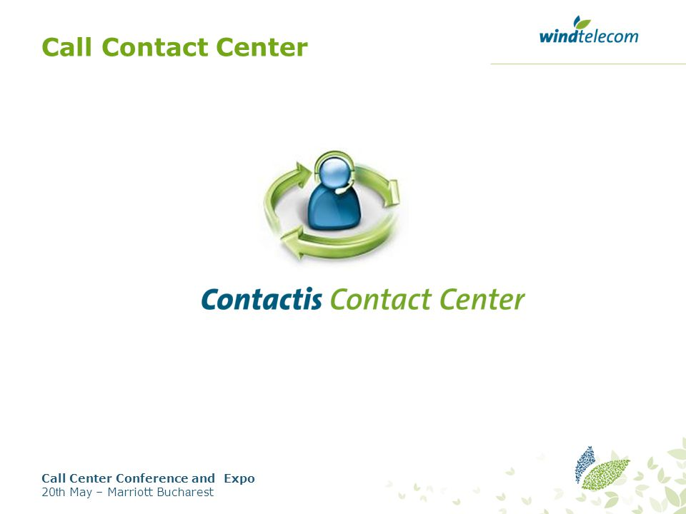 Call Contact Center Call Center Conference and Expo 20 th Ma y – Marriott Buc ha rest
