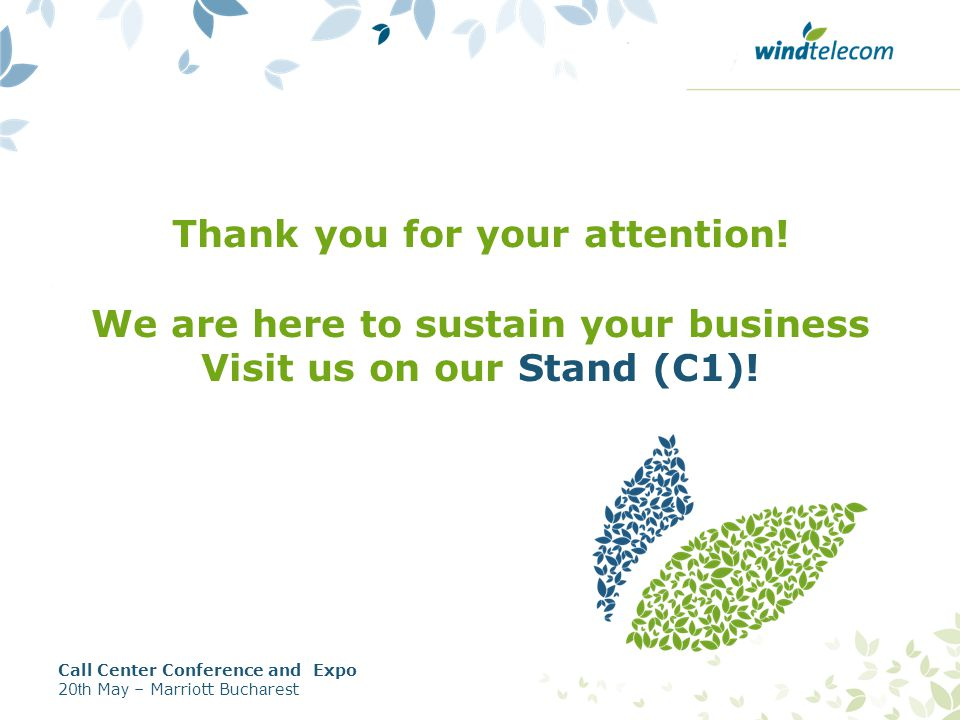 Thank you for your attention. We are here to sustain your business Visit us on our Stand (C1).