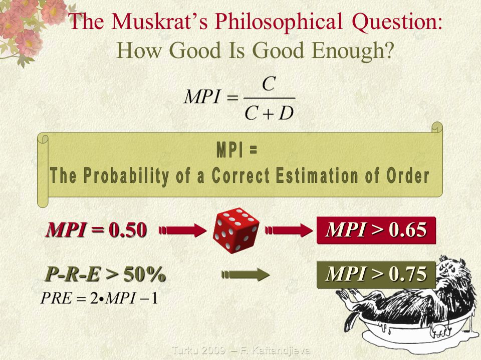 Turku 2009 – F. Kaftandjieva The Muskrat's Philosophical Question: How Good Is Good Enough.