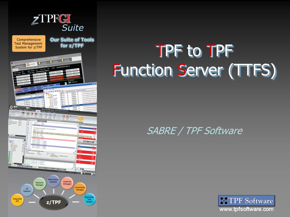 www.tpfsoftware.com Suite TPF to TPF Function Server (TTFS) SABRE / TPF Software