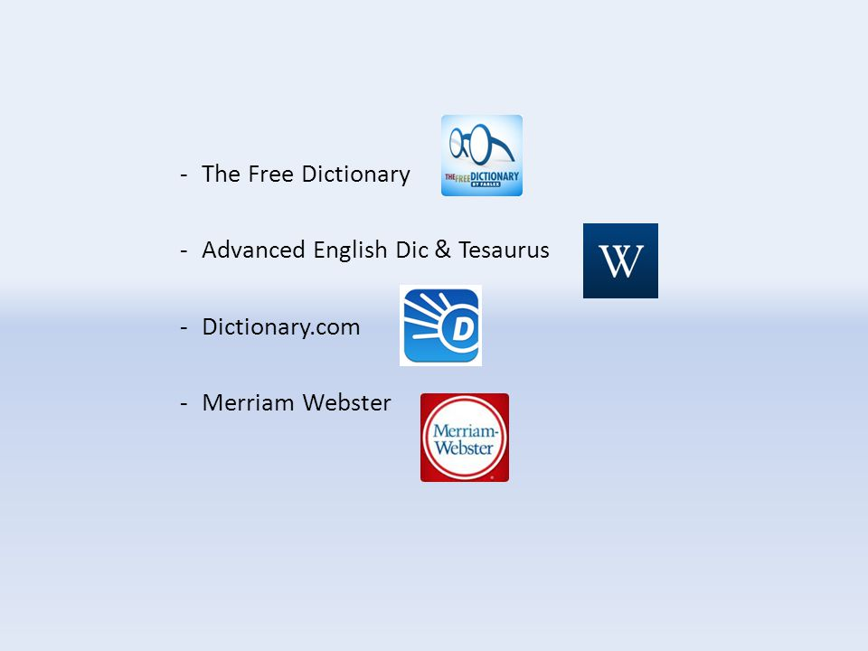 -The Free Dictionary -Advanced English Dic & Tesaurus -Dictionary.com -Merriam Webster