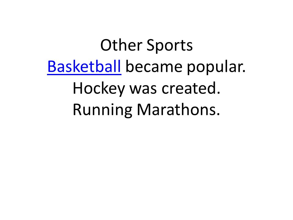 Other Sports Basketball became popular. Hockey was created. Running Marathons. Basketball