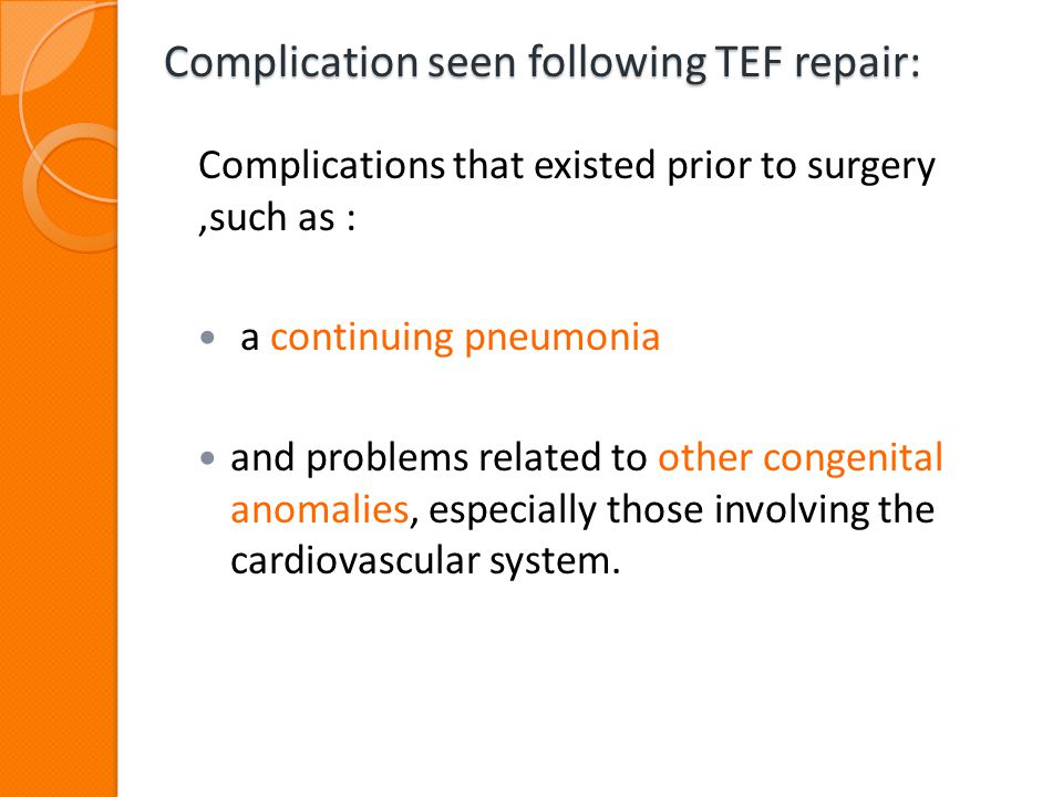 Complication seen following TEF repair: Complication seen following TEF repair: Complications that existed prior to surgery,such as : a continuing pne